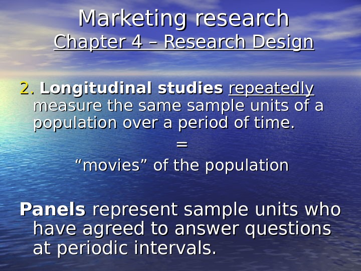 Marketing research Chapter 4 – Research Design 2. 2. Longitudinal studies  repeatedly  measure the