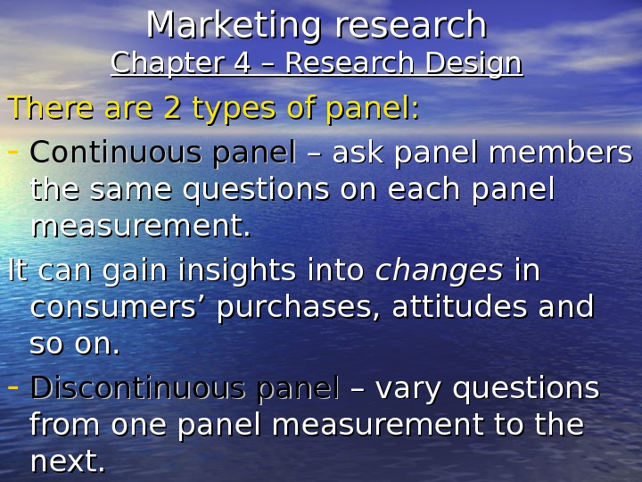 Marketing research Chapter 4 – Research Design There are 2 types of panel: - Continuous panel