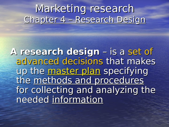 Marketing research Chapter 4 – Research Design A research design – is a set of advanced