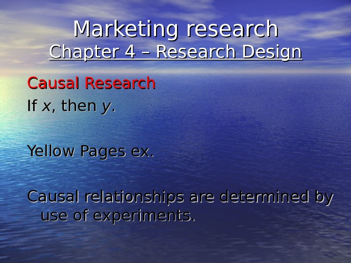 Marketing research Chapter 4 – Research Design Causal Research If If xx , then yy. .