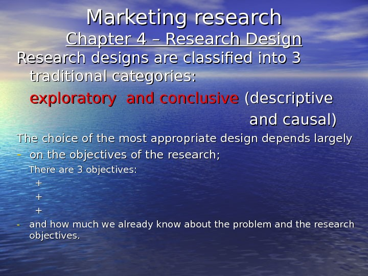 Marketing research Chapter 4 – Research Design Research designs are classified into 3 traditional categories: exploratory