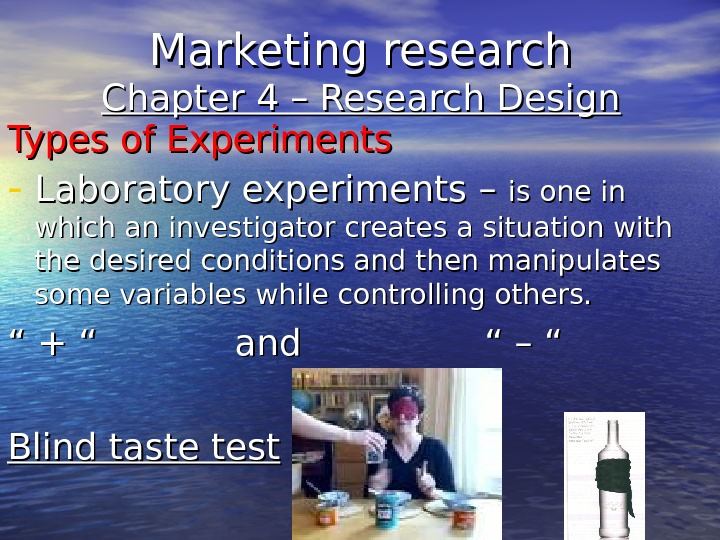Marketing research Chapter 4 – Research Design Types of Experiments - Laboratory experiments – – is