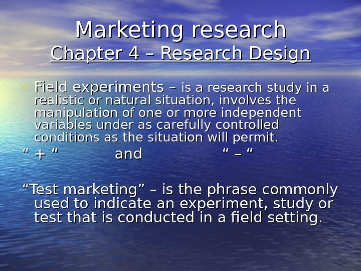 Marketing research Chapter 4 – Research Design - Field experiments – is a research study in