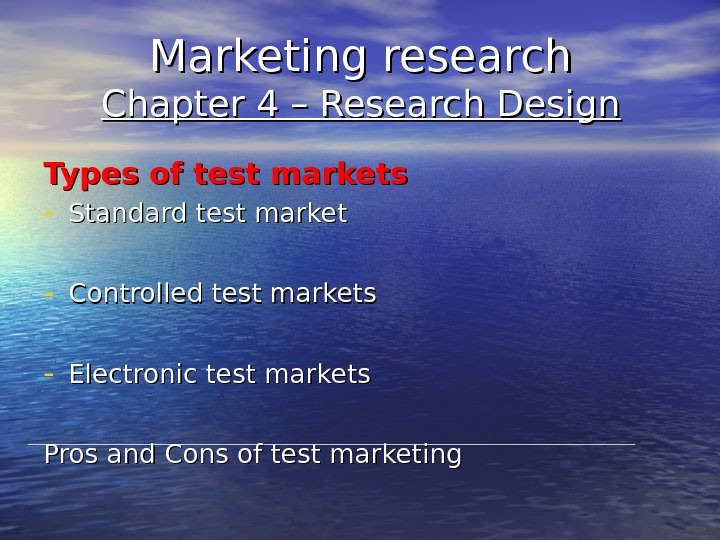 Marketing research Chapter 4 – Research Design Types of test markets - Standard test market -