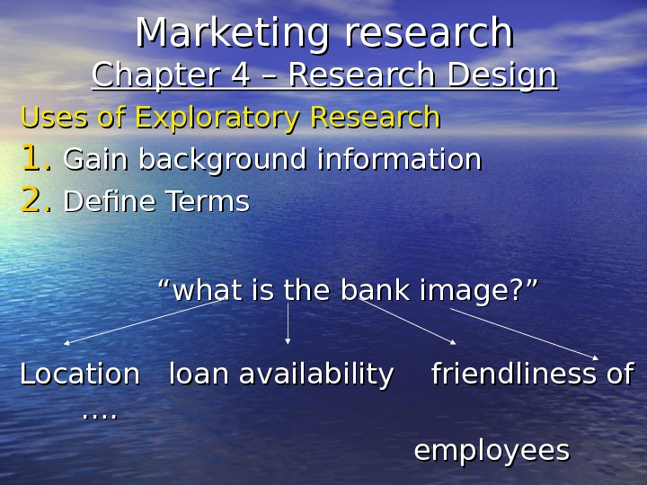 Marketing research Chapter 4 – Research Design Uses of Exploratory Research 1. 1. Gain background information