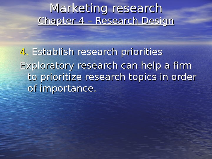 Marketing research Chapter 4 – Research Design 4. 4.  Establish research priorities Exploratory research can