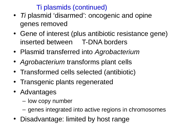 • Ti plasmid 'disarmed': oncogenic and opine genes removed • Gene of interest (plus antibiotic
