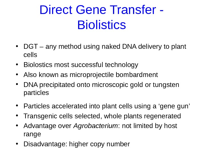 Direct Gene Transfer - Biolistics • DGT – any method using naked DNA delivery to plant