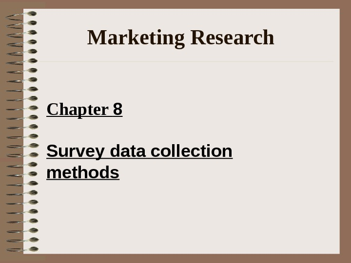 Marketing Research Chapter 8 Survey data collection methods