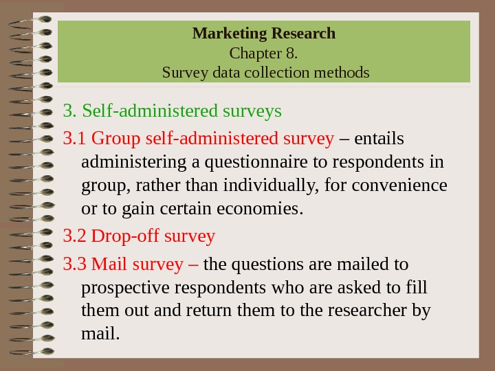 Marketing Research Chapter 8.  Survey data collection methods 3. Self-administered surveys 3. 1 Group self-administered