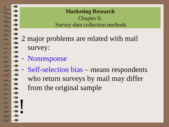 Marketing Research Chapter 8.  Survey data collection methods 2 major problems are related with mail