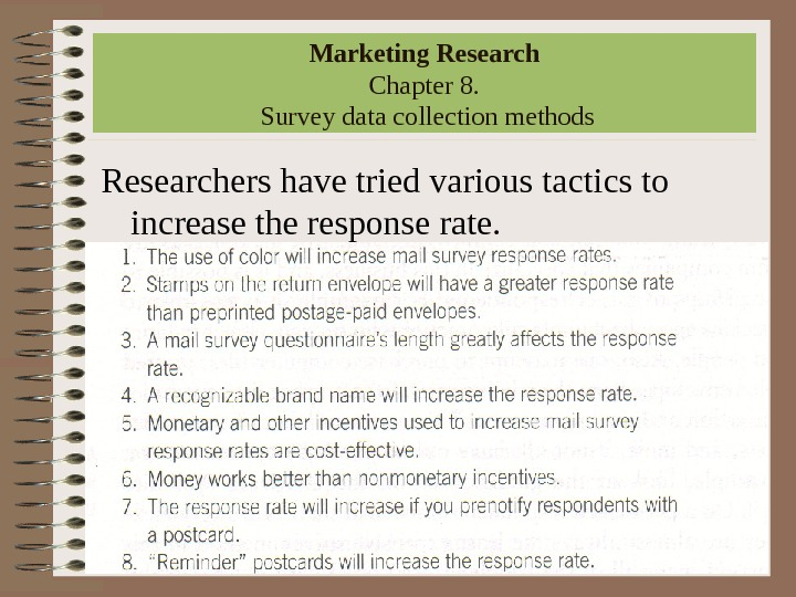 Marketing Research Chapter 8.  Survey data collection methods Researchers have tried various tactics to increase