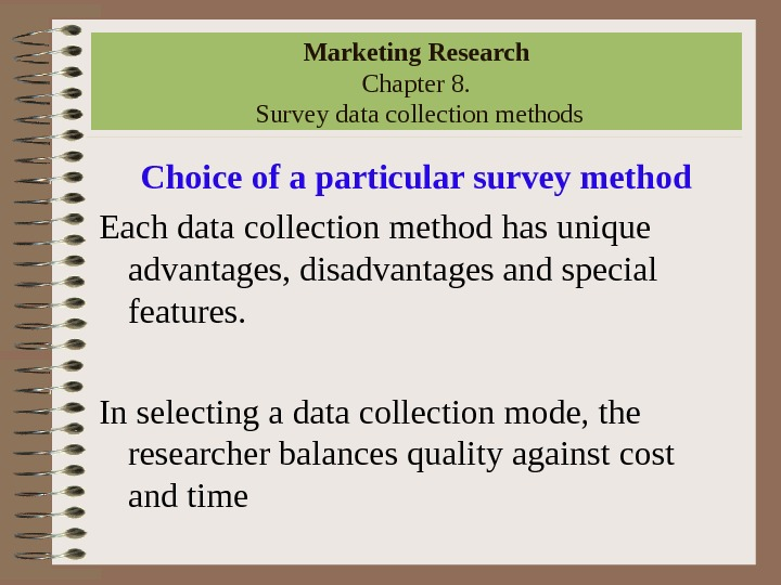 Marketing Research Chapter 8.  Survey data collection methods Choice of a particular survey method Each