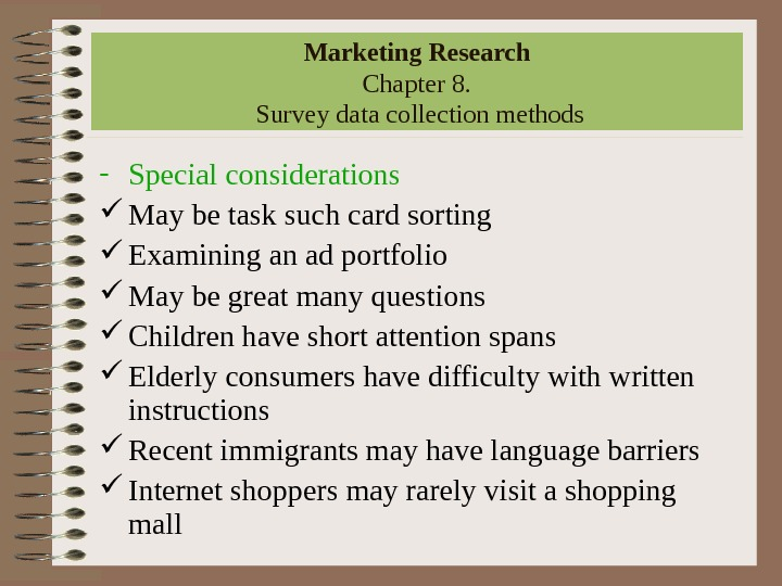 Marketing Research Chapter 8.  Survey data collection methods - Special considerations May be task such