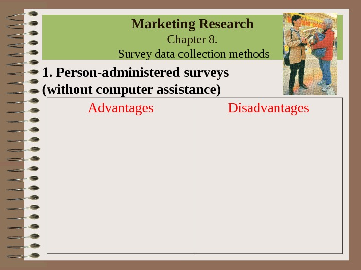 Marketing Research Chapter 8.  Survey data collection methods 1. Person-administered surveys