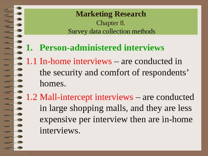 Marketing Research Chapter 8.  Survey data collection methods 1. Person-administered interviews 1. 1 In-home interviews
