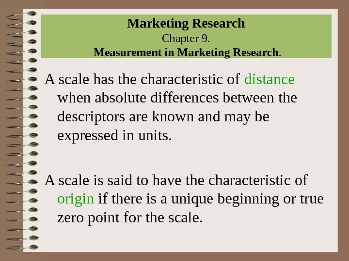 Marketing Research Chapter 9.  Measurement in Marketing Research. A scale has the characteristic of distance