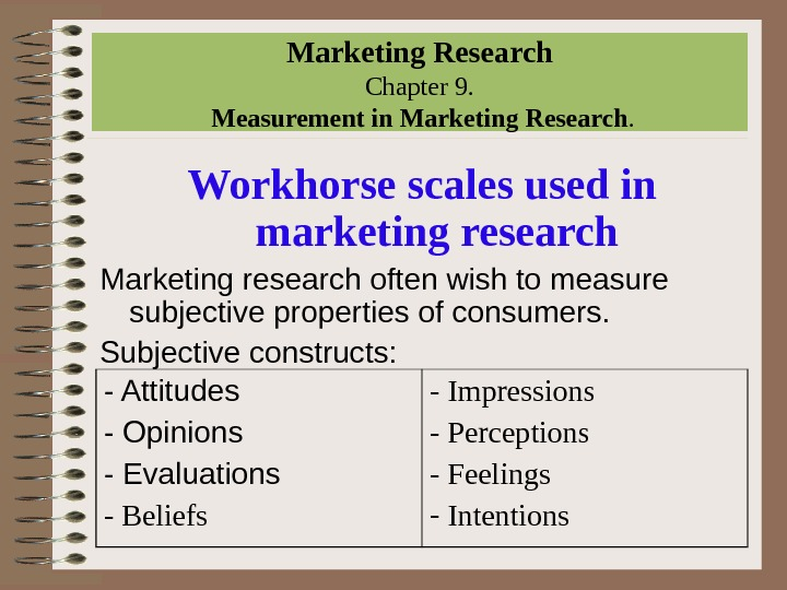 Marketing Research Chapter 9.  Measurement in Marketing Research. Workhorse scales used in marketing research Marketing