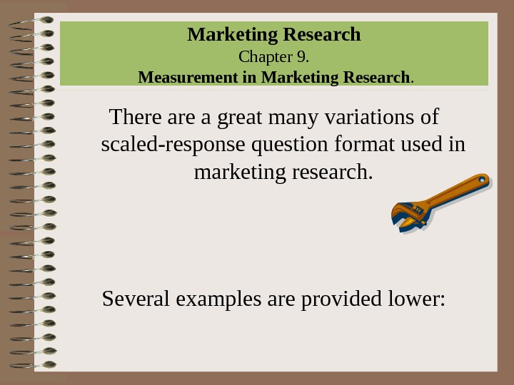 Marketing Research Chapter 9.  Measurement in Marketing Research. There a great many variations of scaled-response