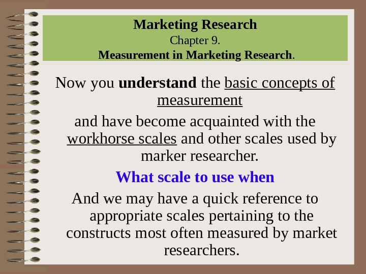 Marketing Research Chapter 9.  Measurement in Marketing Research. Now you understand the basic concepts of