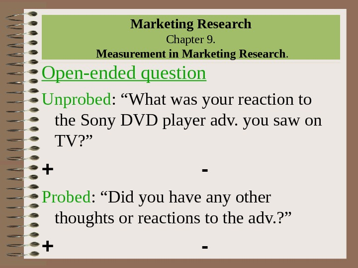 "Marketing Research Chapter 9.  Measurement in Marketing Research. Open-ended question Unprobed : ""What was your"