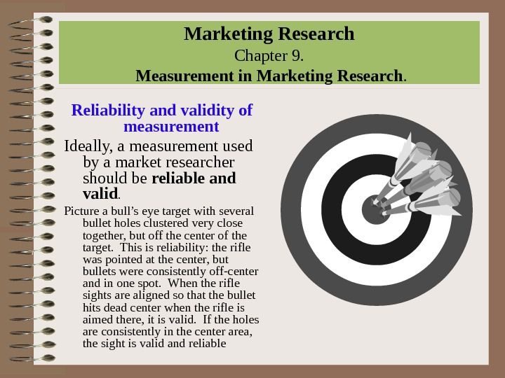 Marketing Research Chapter 9.  Measurement in Marketing Research. Reliability and validity of measurement Ideally, a