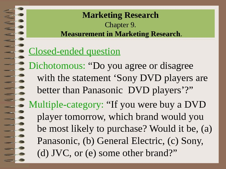 "Marketing Research Chapter 9.  Measurement in Marketing Research. Closed-ended question Dichotomous:  ""Do you agree"