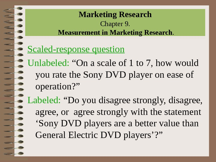 "Marketing Research Chapter 9.  Measurement in Marketing Research. Scaled-response question Unlabeled:  ""On a scale"