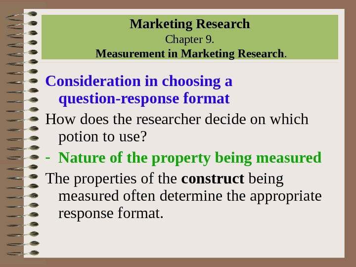 Marketing Research Chapter 9.  Measurement in Marketing Research. Consideration in choosing a question-response format How