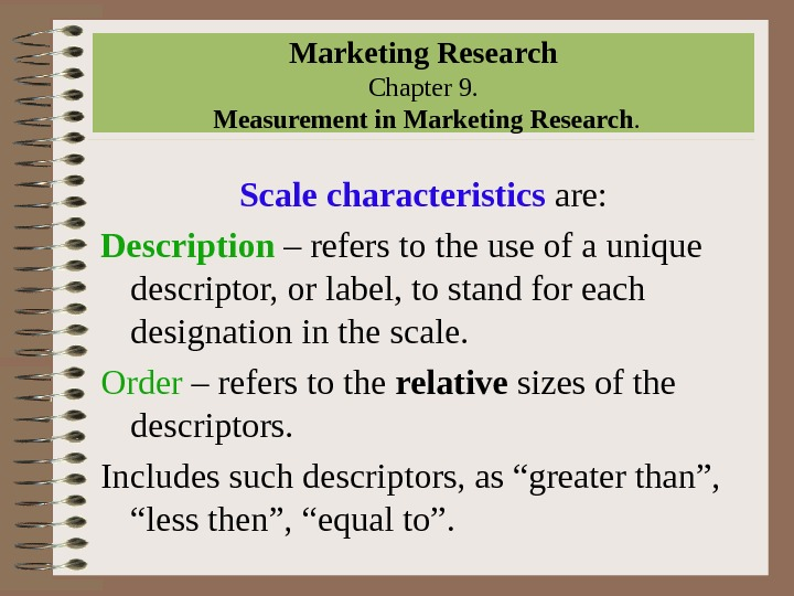 Marketing Research Chapter 9.  Measurement in Marketing Research. Scale characteristics are: Description – refers to