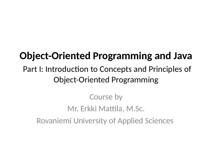Object-Oriented Programming and Java  Part I: Introduction to Concepts and Principles of Object-Oriented Programming Course