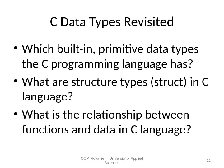 C Data Types Revisited • Which built-in, primitive data types the C programming language has?