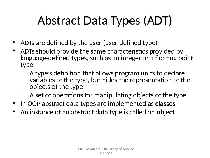 Abstract Data Types (ADT) • ADTs are defned by the user (user-defned type) • ADTs should