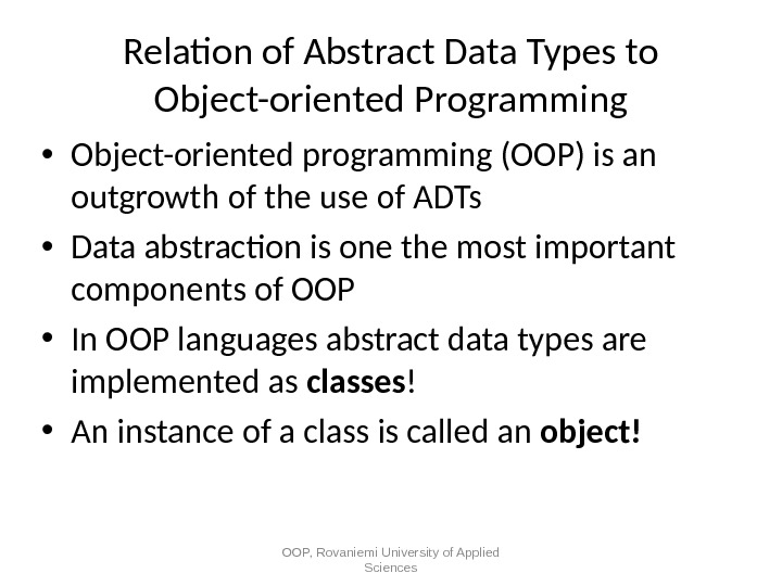 Relation of Abstract Data Types to Object-oriented Programming • Object-oriented programming (OOP) is an outgrowth of