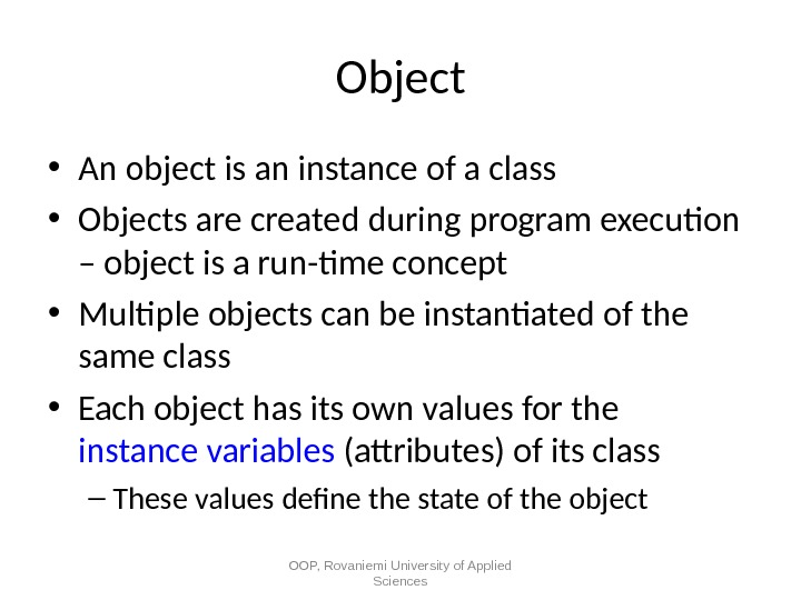 Object • An object is an instance of a class • Objects are created during program