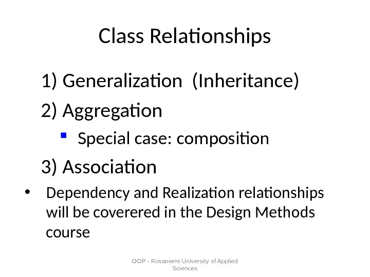 OOP - Rovaniemi University of Applied Sciences. Class Relationships 1) Generalization (Inheritance) 2) Aggregation Special case: