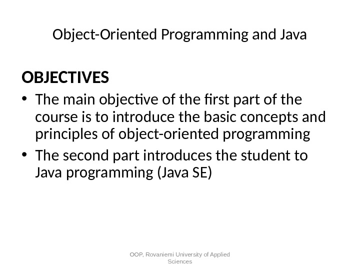 Object-Oriented Programming and Java OBJECTIVES • The main objective of the frst part of the course