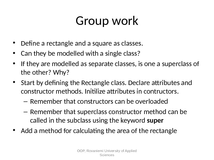 Group work • Defne a rectangle and a square as classes.  • Can they be