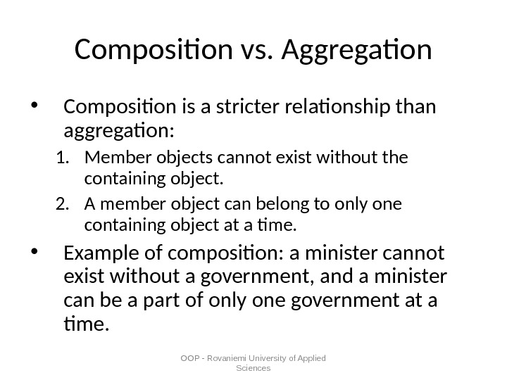 OOP - Rovaniemi University of Applied Sciences. Composition vs. Aggregation • Composition is a stricter relationship