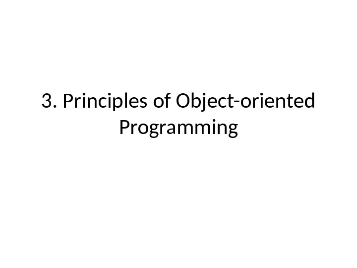 3. Principles of Object-oriented Programming