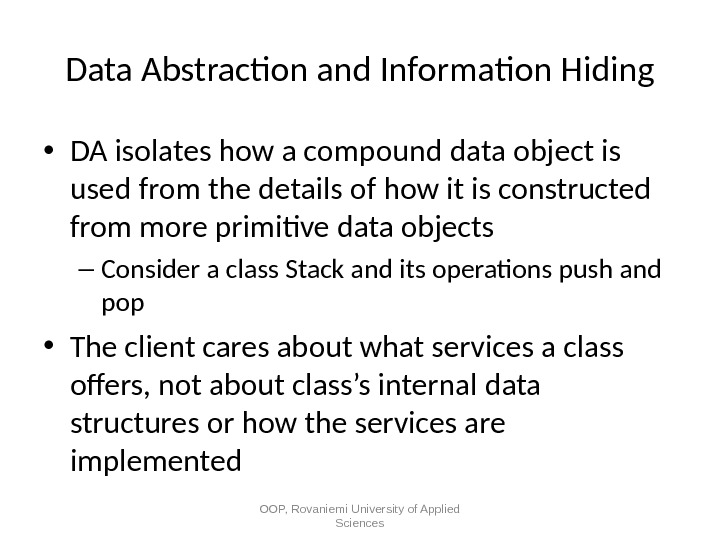 Data Abstraction and Information Hiding • DA isolates how a compound data object is used from