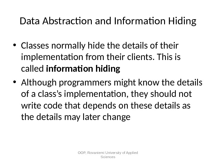 Data Abstraction and Information Hiding • Classes normally hide the details of their implementation from their