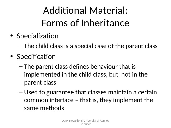 Additional Material: Forms of Inheritance • Specialization – The child class is a special case of