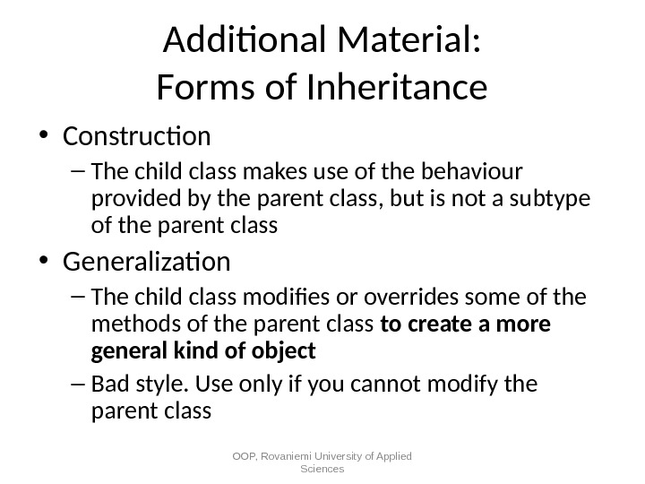 Additional Material: Forms of Inheritance • Construction – The child class makes use of the behaviour