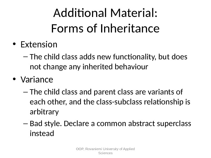 Additional Material: Forms of Inheritance • Extension – The child class adds new functionality, but does