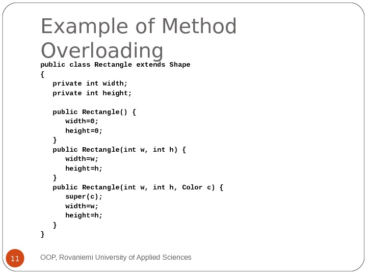 Example of Method Overloading public class Rectangle extends Shape { private int width; private int height;