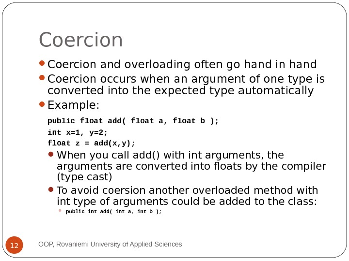 Coercion and overloading often go hand in hand Coercion occurs when an argument of one type