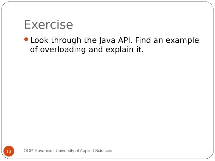 Exercise Look through the Java API. Find an example of overloading and explain it. OOP, Rovaniemi