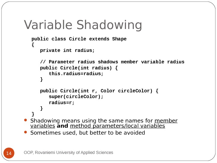 Variable Shadowing public class Circle extends Shape { private int radius;   // Parameter radius