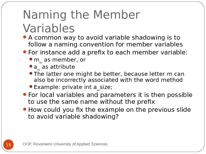 Naming the Member Variables A common way to avoid variable shadowing is to follow a naming
